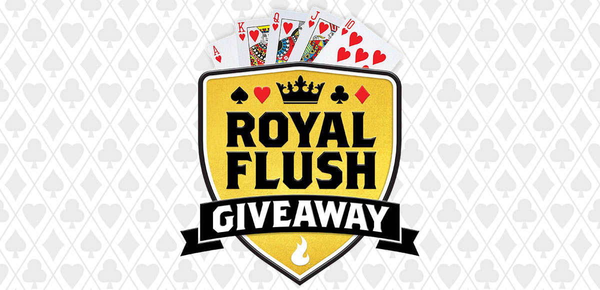 ROYAL FLUSH GIVEAWAY