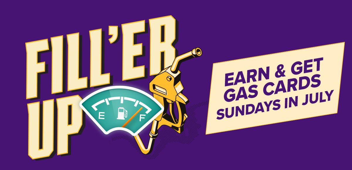 Fill'er Up – Earn & Get Gas Cards or Reward Play