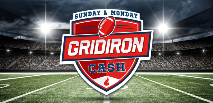 Sunday & Monday Gridiron Cash